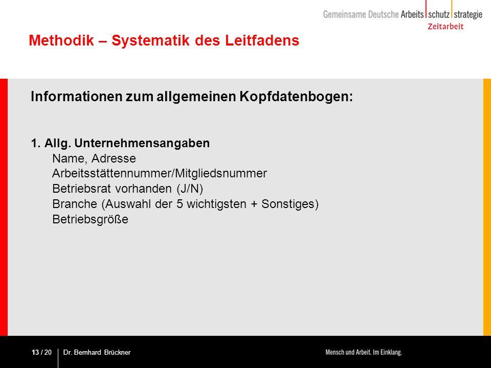 / 20 Methodik – Systematik des Leitfadens Informationen zum allgemeinen Kopfdatenbogen: 1. Allg. Unternehmensangaben Name, Adresse Arbeitsstättennumme