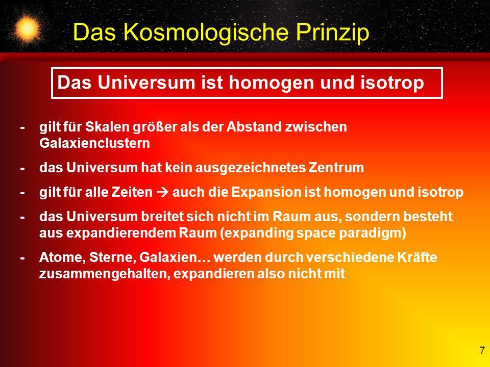 7 - gilt für Skalen größer als der Abstand zwischen Galaxienclustern -das Universum hat kein ausgezeichnetes Zentrum -gilt für alle Zeiten auch die Ex