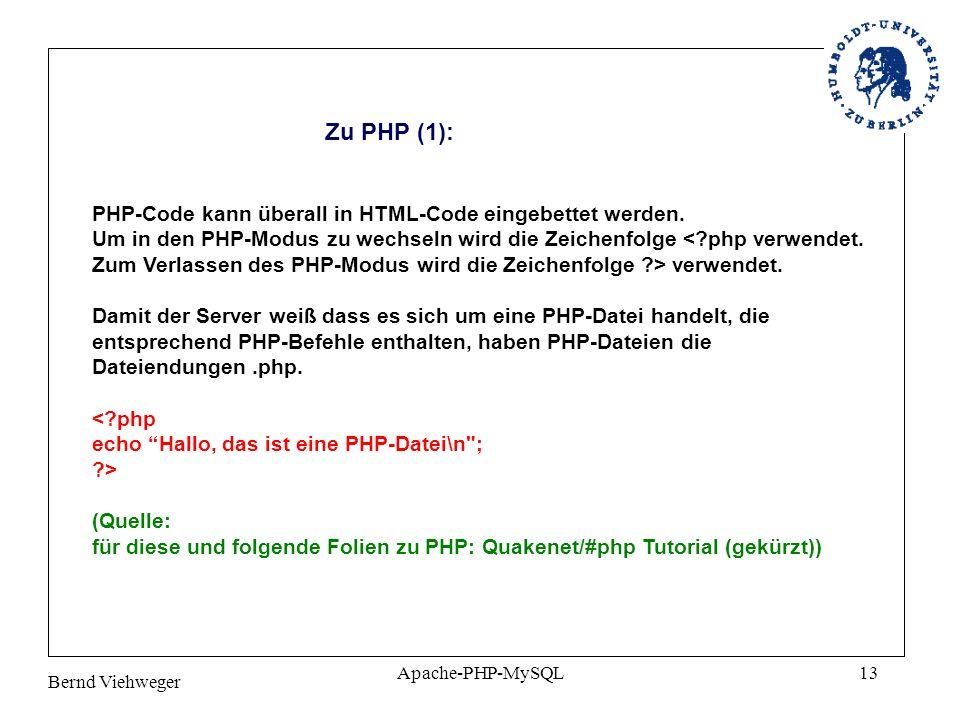 Bernd Viehweger Apache-PHP-MySQL13 Zu PHP (1): PHP-Code kann überall in HTML-Code eingebettet werden.