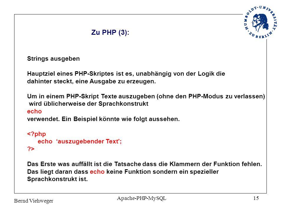Bernd Viehweger Apache-PHP-MySQL15 Zu PHP (3): Strings ausgeben Hauptziel eines PHP-Skriptes ist es, unabhängig von der Logik die dahinter steckt, ein