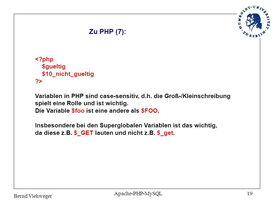 Bernd Viehweger Apache-PHP-MySQL19 Zu PHP (7): Variablen in PHP sind case-sensitiv, d.h.