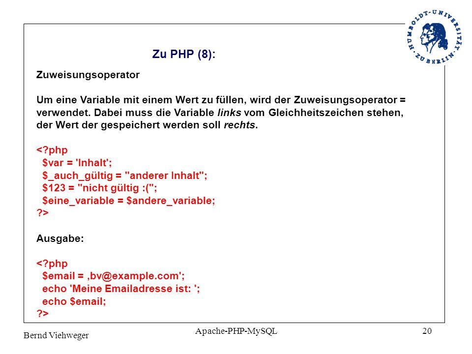 Bernd Viehweger Apache-PHP-MySQL20 Zu PHP (8): Zuweisungsoperator Um eine Variable mit einem Wert zu füllen, wird der Zuweisungsoperator = verwendet.