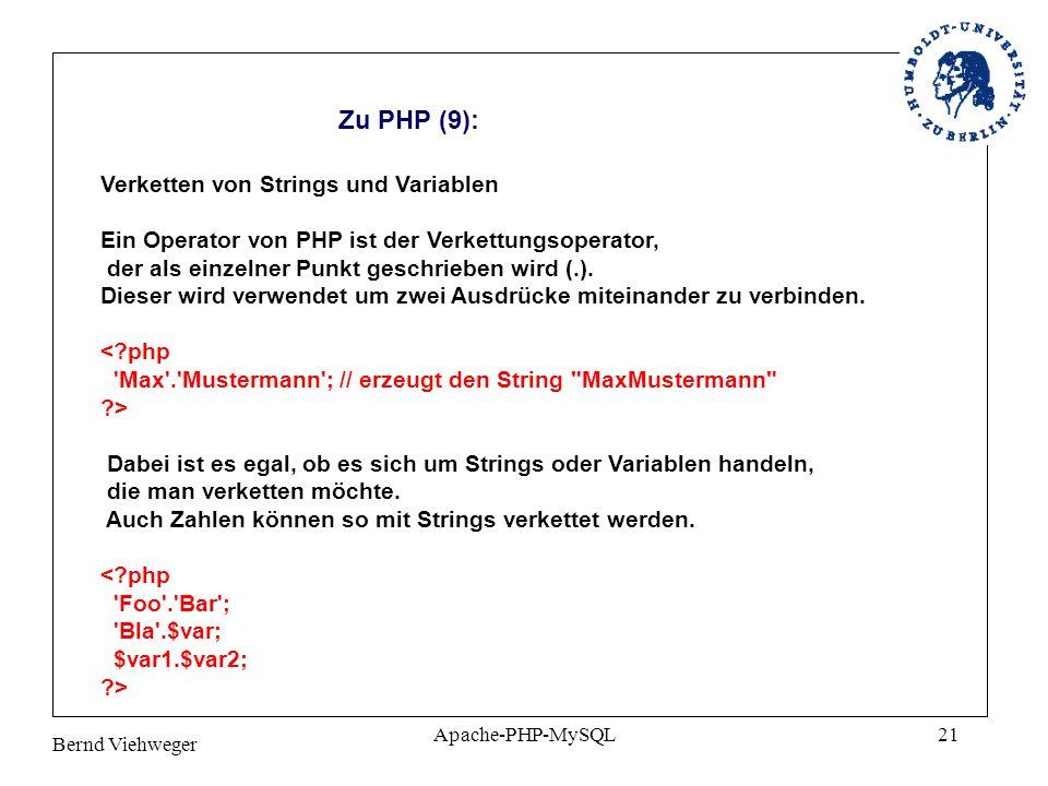 Bernd Viehweger Apache-PHP-MySQL21 Zu PHP (9): Verketten von Strings und Variablen Ein Operator von PHP ist der Verkettungsoperator, der als einzelner Punkt geschrieben wird (.).
