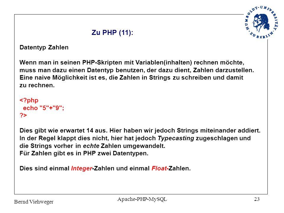 Bernd Viehweger Apache-PHP-MySQL23 Zu PHP (11): Datentyp Zahlen Wenn man in seinen PHP-Skripten mit Variablen(inhalten) rechnen möchte, muss man dazu einen Datentyp benutzen, der dazu dient, Zahlen darzustellen.