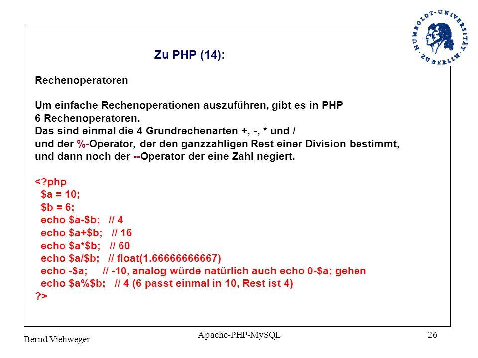 Bernd Viehweger Apache-PHP-MySQL26 Zu PHP (14): Rechenoperatoren Um einfache Rechenoperationen auszuführen, gibt es in PHP 6 Rechenoperatoren.