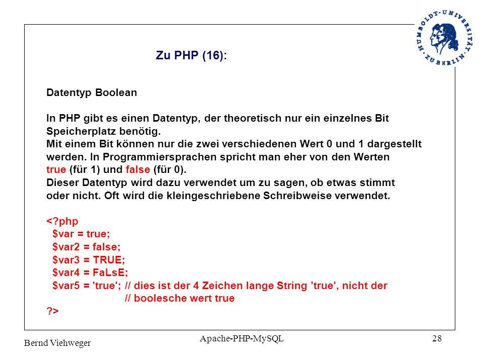 Bernd Viehweger Apache-PHP-MySQL28 Zu PHP (16): Datentyp Boolean In PHP gibt es einen Datentyp, der theoretisch nur ein einzelnes Bit Speicherplatz benötig.