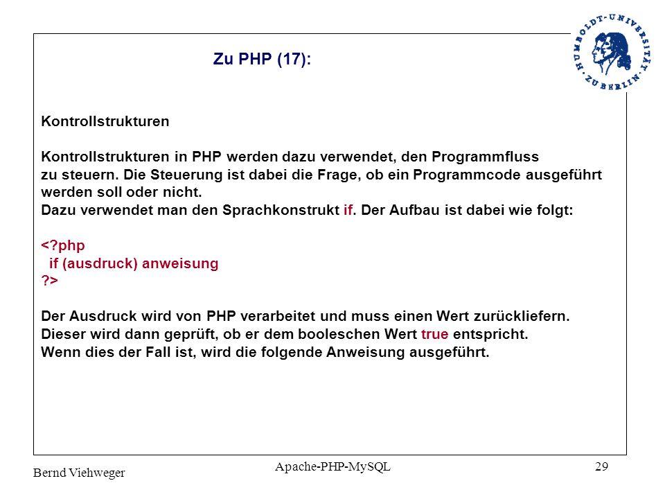Bernd Viehweger Apache-PHP-MySQL29 Zu PHP (17): Kontrollstrukturen Kontrollstrukturen in PHP werden dazu verwendet, den Programmfluss zu steuern.