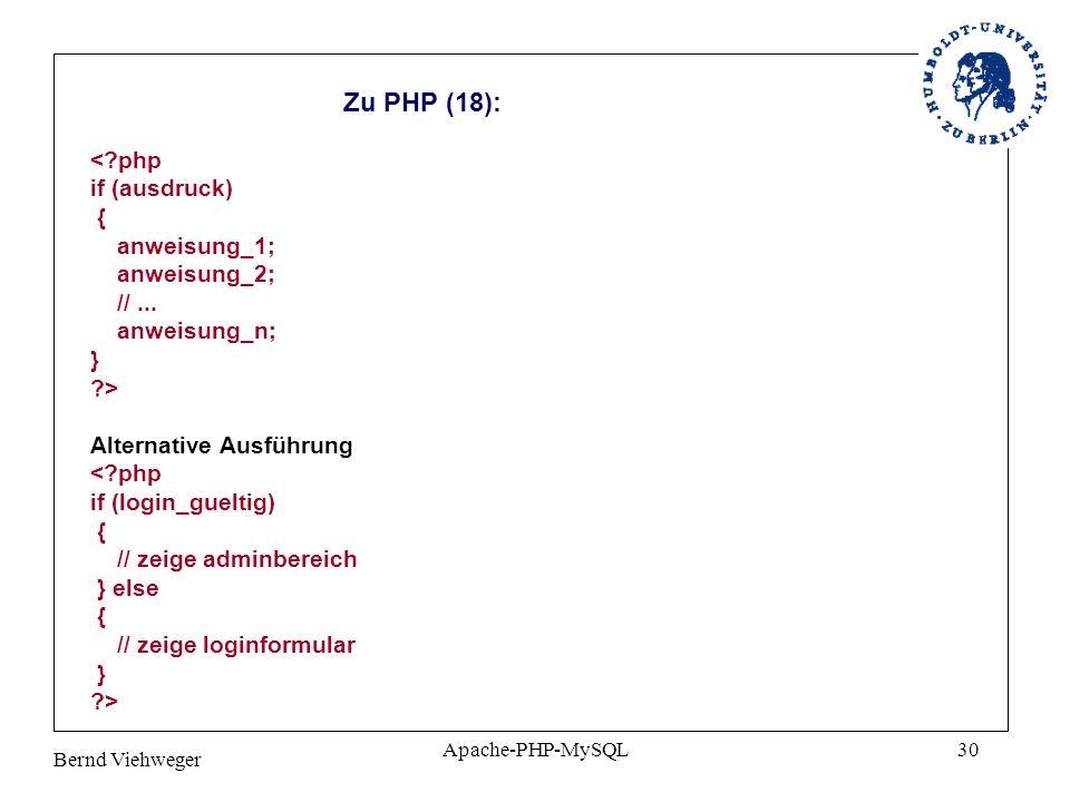 Bernd Viehweger Apache-PHP-MySQL30 Zu PHP (18): <?php if (ausdruck) { anweisung_1; anweisung_2; //...