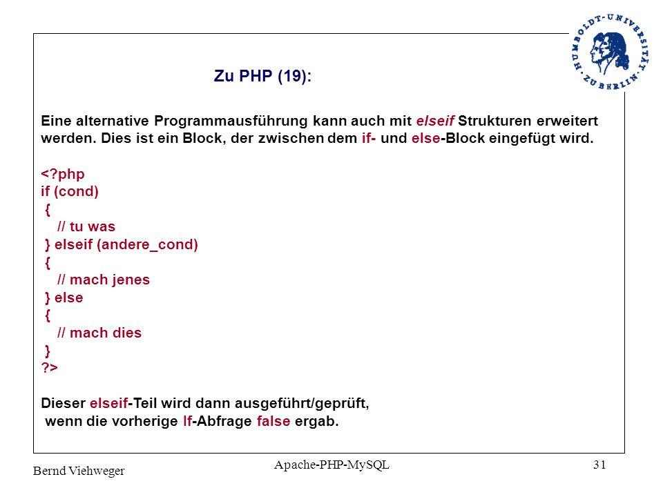 Bernd Viehweger Apache-PHP-MySQL31 Zu PHP (19): Eine alternative Programmausführung kann auch mit elseif Strukturen erweitert werden.