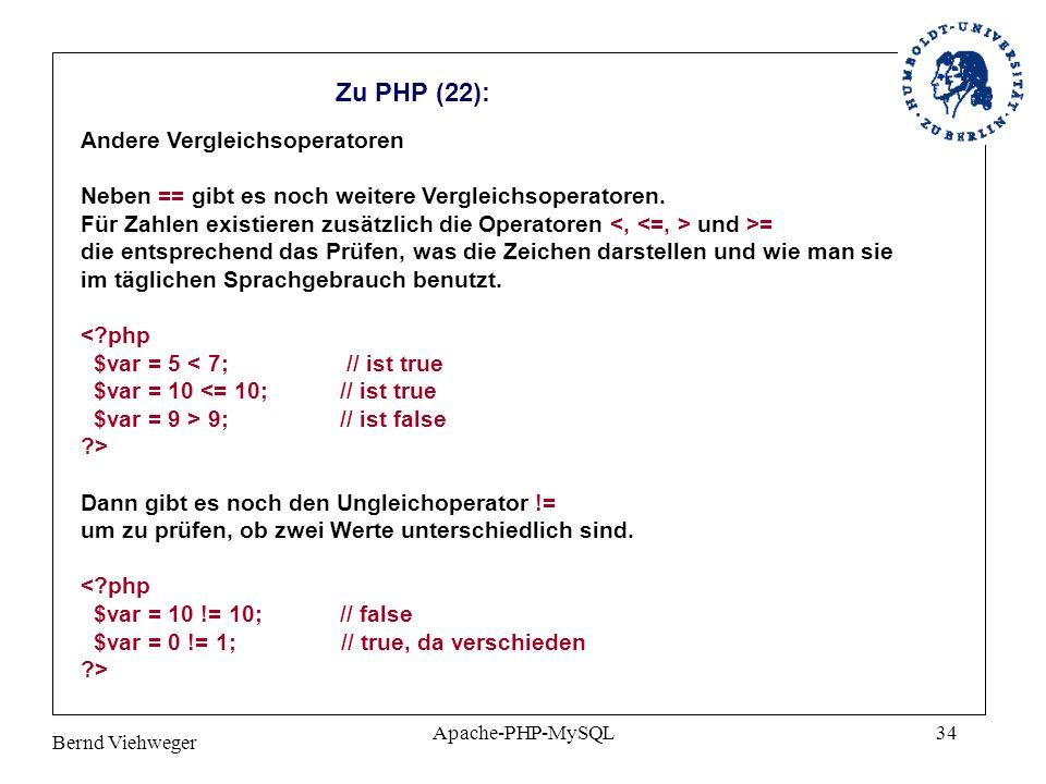 Bernd Viehweger Apache-PHP-MySQL34 Zu PHP (22): Andere Vergleichsoperatoren Neben == gibt es noch weitere Vergleichsoperatoren.