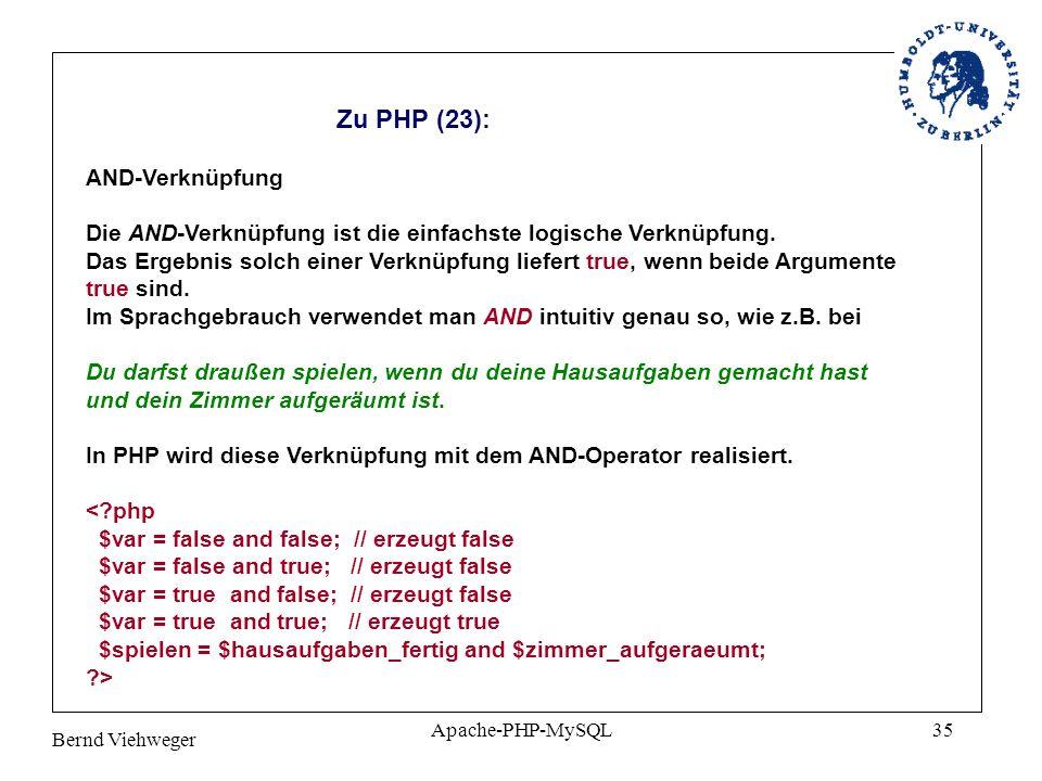 Bernd Viehweger Apache-PHP-MySQL35 Zu PHP (23): AND-Verknüpfung Die AND-Verknüpfung ist die einfachste logische Verknüpfung.
