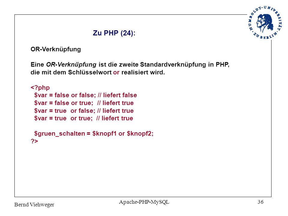 Bernd Viehweger Apache-PHP-MySQL36 Zu PHP (24): OR-Verknüpfung Eine OR-Verknüpfung ist die zweite Standardverknüpfung in PHP, die mit dem Schlüsselwort or realisiert wird.
