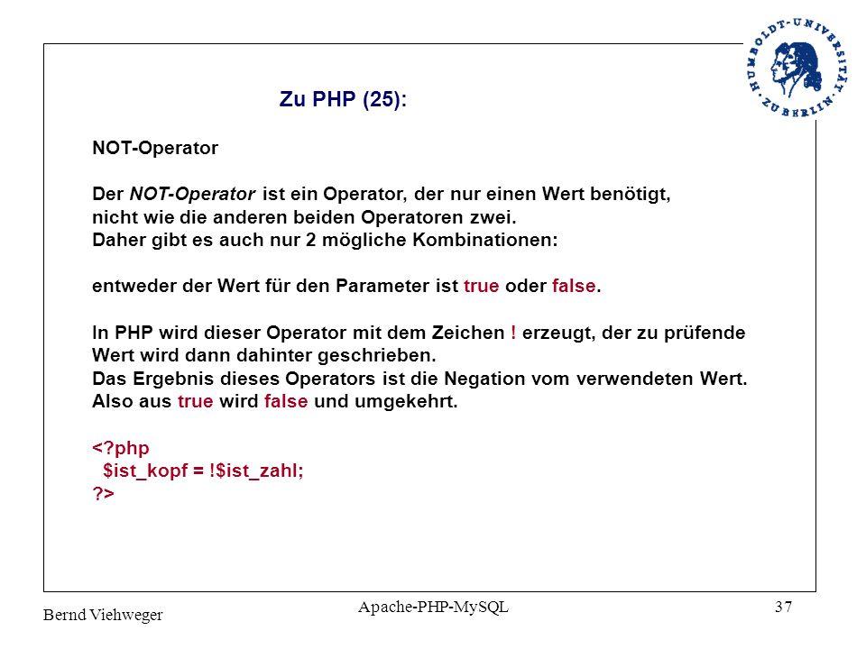Bernd Viehweger Apache-PHP-MySQL37 Zu PHP (25): NOT-Operator Der NOT-Operator ist ein Operator, der nur einen Wert benötigt, nicht wie die anderen beiden Operatoren zwei.