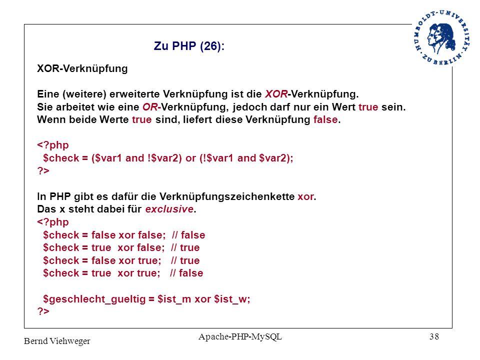 Bernd Viehweger Apache-PHP-MySQL38 Zu PHP (26): XOR-Verknüpfung Eine (weitere) erweiterte Verknüpfung ist die XOR-Verknüpfung.