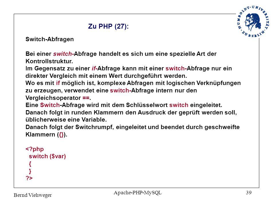 Bernd Viehweger Apache-PHP-MySQL39 Zu PHP (27): Switch-Abfragen Bei einer switch-Abfrage handelt es sich um eine spezielle Art der Kontrollstruktur.