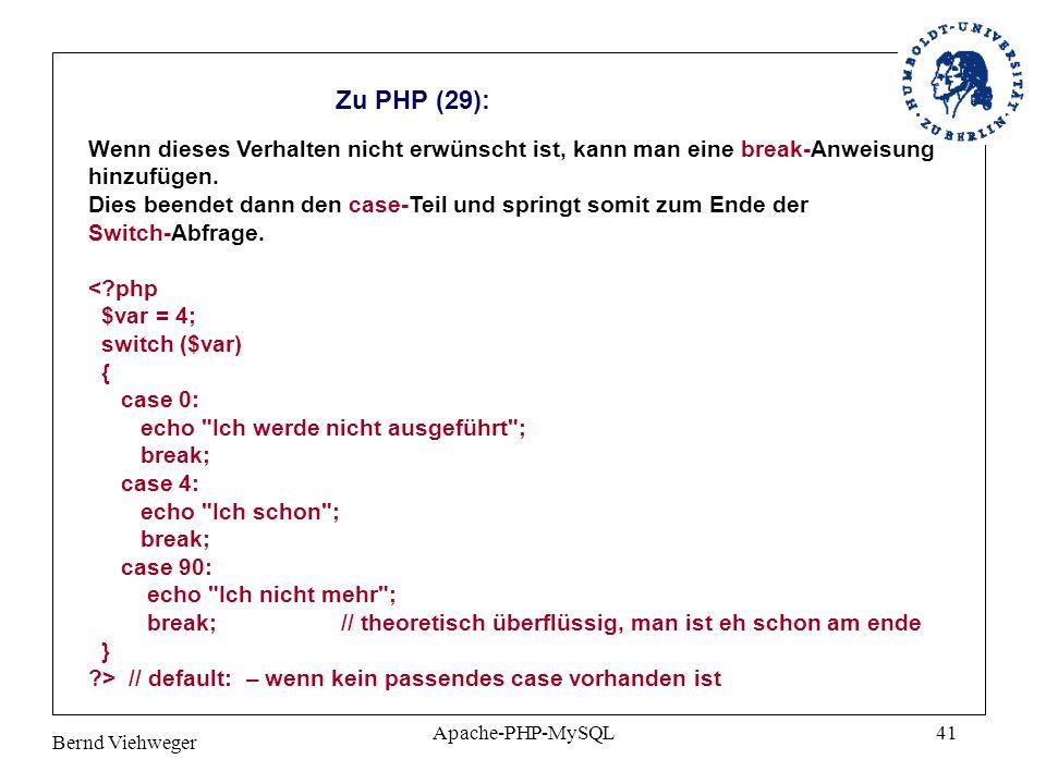 Bernd Viehweger Apache-PHP-MySQL41 Zu PHP (29): Wenn dieses Verhalten nicht erwünscht ist, kann man eine break-Anweisung hinzufügen.