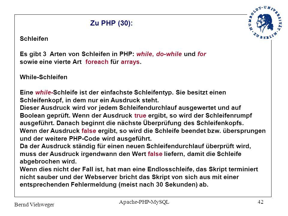 Bernd Viehweger Apache-PHP-MySQL42 Zu PHP (30): Schleifen Es gibt 3 Arten von Schleifen in PHP: while, do-while und for sowie eine vierte Art foreach für arrays.