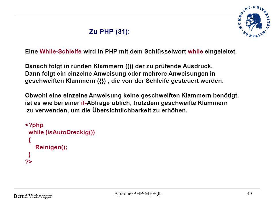 Bernd Viehweger Apache-PHP-MySQL43 Zu PHP (31): Eine While-Schleife wird in PHP mit dem Schlüsselwort while eingeleitet.