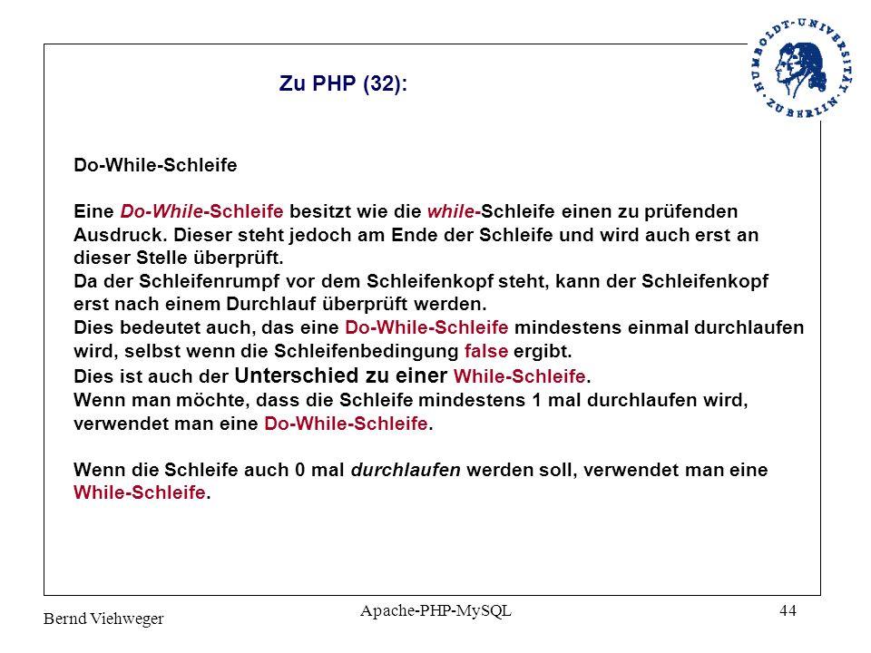 Bernd Viehweger Apache-PHP-MySQL44 Zu PHP (32): Do-While-Schleife Eine Do-While-Schleife besitzt wie die while-Schleife einen zu prüfenden Ausdruck.