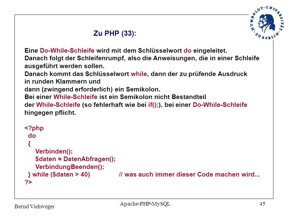 Bernd Viehweger Apache-PHP-MySQL45 Zu PHP (33): Eine Do-While-Schleife wird mit dem Schlüsselwort do eingeleitet.
