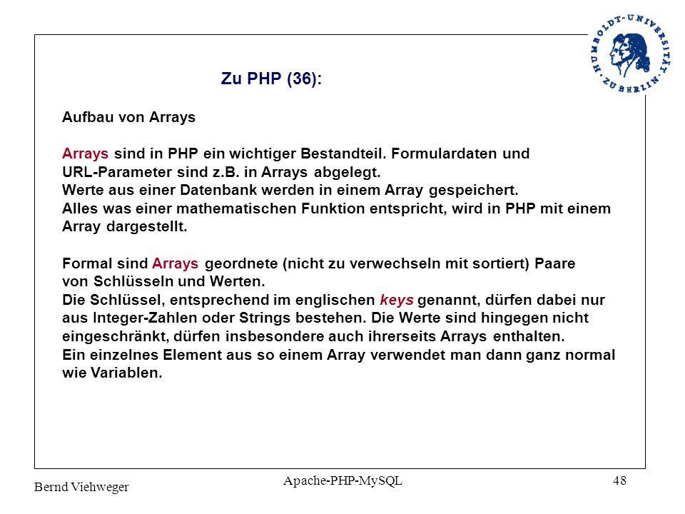 Bernd Viehweger Apache-PHP-MySQL48 Zu PHP (36): Aufbau von Arrays Arrays sind in PHP ein wichtiger Bestandteil.