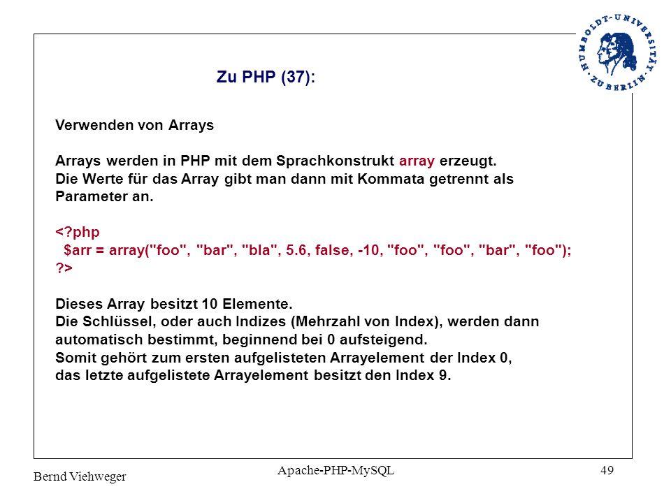 Bernd Viehweger Apache-PHP-MySQL49 Zu PHP (37): Verwenden von Arrays Arrays werden in PHP mit dem Sprachkonstrukt array erzeugt.