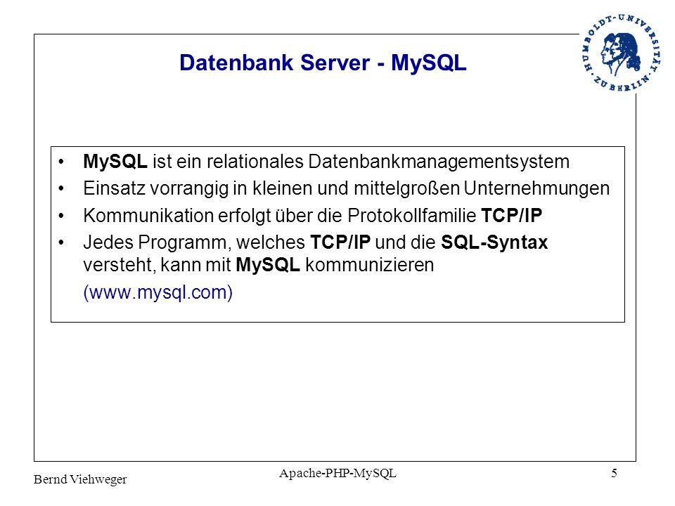 Bernd Viehweger Apache-PHP-MySQL5 Datenbank Server - MySQL MySQL ist ein relationales Datenbankmanagementsystem Einsatz vorrangig in kleinen und mittelgroßen Unternehmungen Kommunikation erfolgt über die Protokollfamilie TCP/IP Jedes Programm, welches TCP/IP und die SQL-Syntax versteht, kann mit MySQL kommunizieren (www.mysql.com)