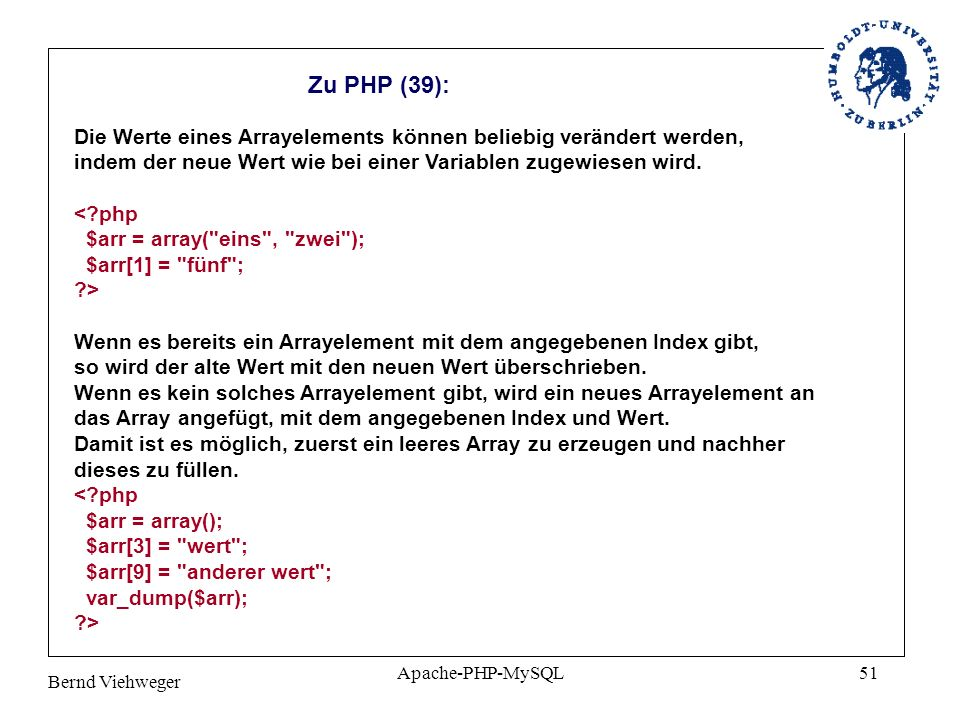 Bernd Viehweger Apache-PHP-MySQL51 Zu PHP (39): Die Werte eines Arrayelements können beliebig verändert werden, indem der neue Wert wie bei einer Variablen zugewiesen wird.