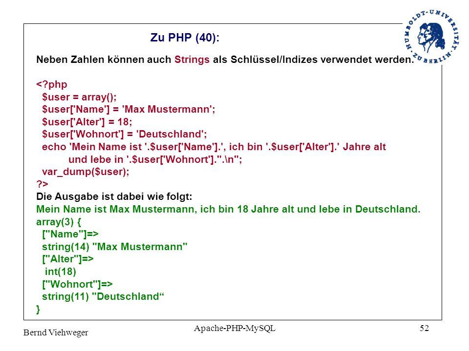Bernd Viehweger Apache-PHP-MySQL52 Zu PHP (40): Neben Zahlen können auch Strings als Schlüssel/Indizes verwendet werden.