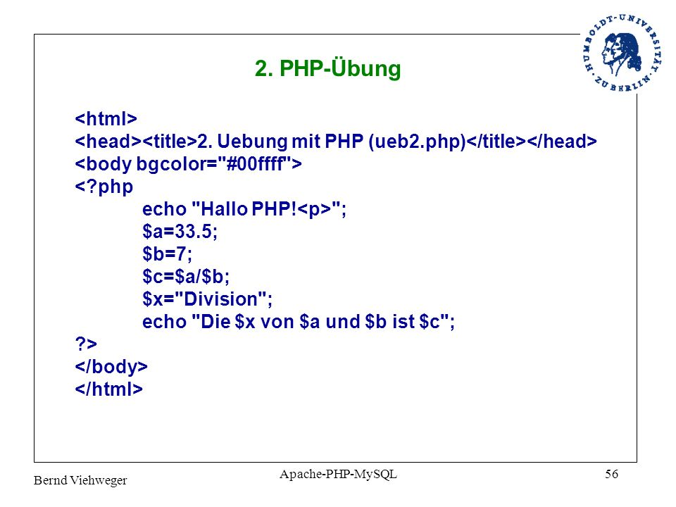Bernd Viehweger Apache-PHP-MySQL56 2.Uebung mit PHP (ueb2.php) <?php echo Hallo PHP.
