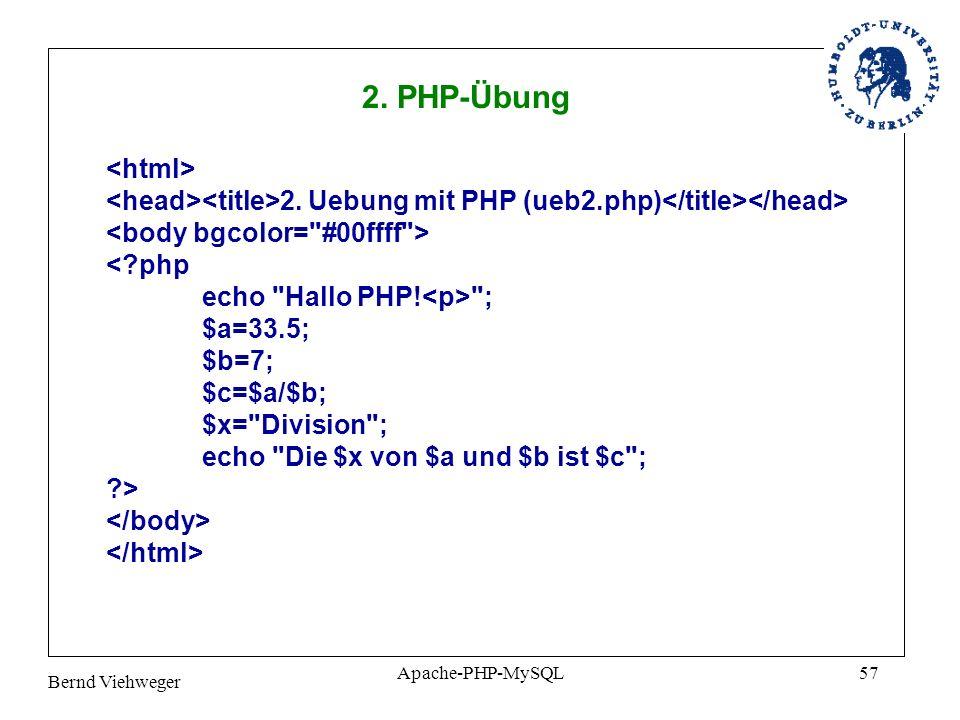 Bernd Viehweger Apache-PHP-MySQL57 2.Uebung mit PHP (ueb2.php) <?php echo Hallo PHP.