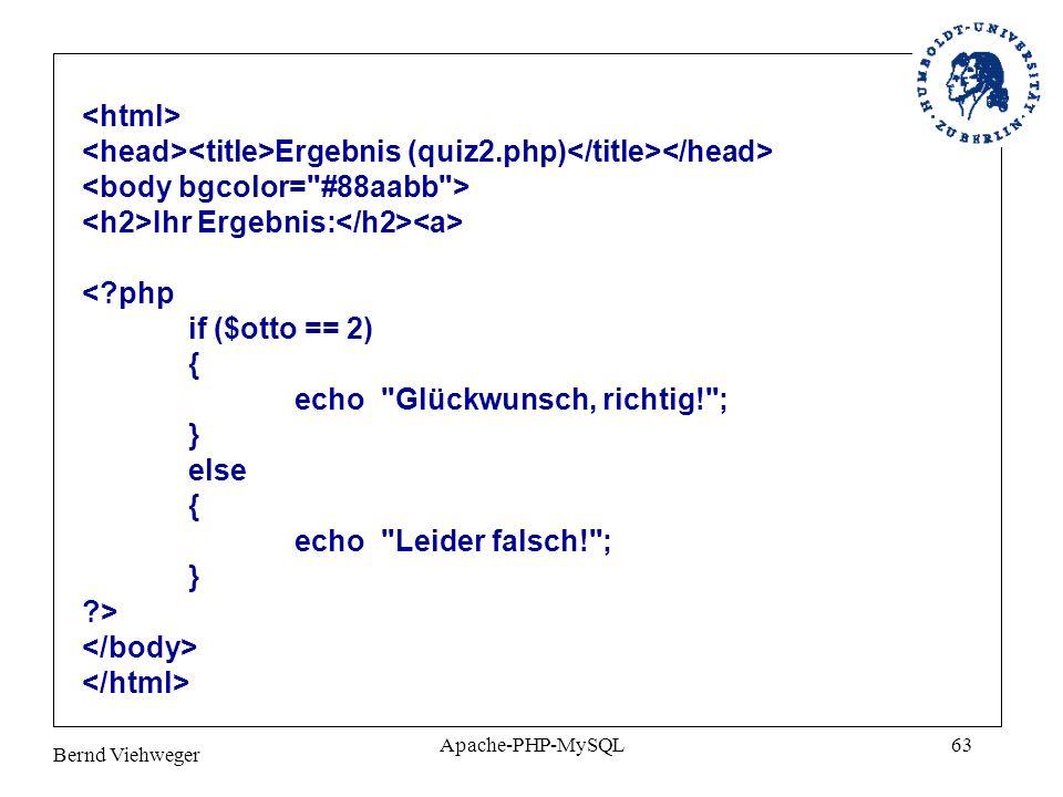 Bernd Viehweger Apache-PHP-MySQL63 Ergebnis (quiz2.php) Ihr Ergebnis: <?php if ($otto == 2) { echo Glückwunsch, richtig! ; } else { echo Leider falsch! ; } ?>