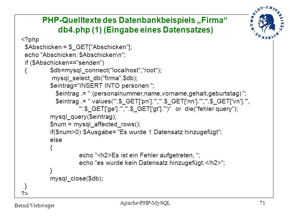 Bernd Viehweger Apache-PHP-MySQL71 PHP-Quelltexte des Datenbankbeispiels Firma db4.php (1) (Eingabe eines Datensatzes) <?php $Abschicken = $_GET[