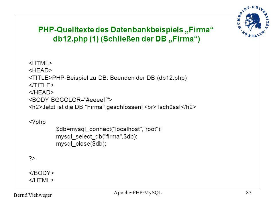 Bernd Viehweger Apache-PHP-MySQL85 PHP-Quelltexte des Datenbankbeispiels Firma db12.php (1) (Schließen der DB Firma) PHP-Beispiel zu DB: Beenden der DB (db12.php) Jetzt ist die DB Firma geschlossen.