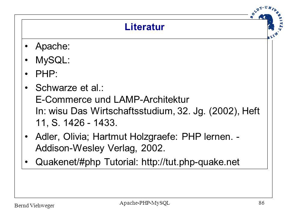 Bernd Viehweger Apache-PHP-MySQL86 Literatur Apache: MySQL: PHP: Schwarze et al.: E-Commerce und LAMP-Architektur In: wisu Das Wirtschaftsstudium, 32.