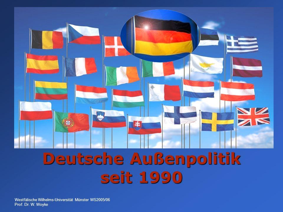Westfälische Wilhelms-Universität Münster WS2005/06 Prof. Dr. W. Woyke Deutsche Außenpolitik seit 1990