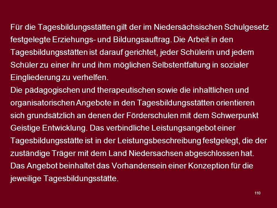 110 Für die Tagesbildungsstätten gilt der im Niedersächsischen Schulgesetz festgelegte Erziehungs- und Bildungsauftrag. Die Arbeit in den Tagesbildung