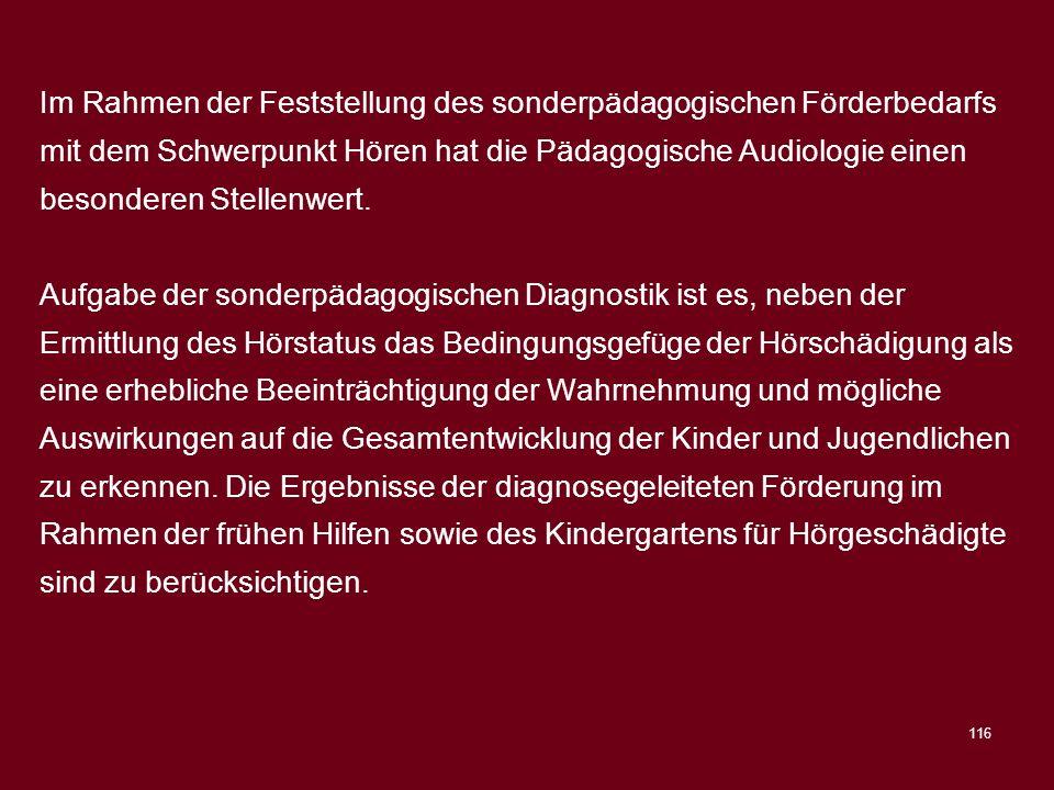 116 Im Rahmen der Feststellung des sonderpädagogischen Förderbedarfs mit dem Schwerpunkt Hören hat die Pädagogische Audiologie einen besonderen Stelle