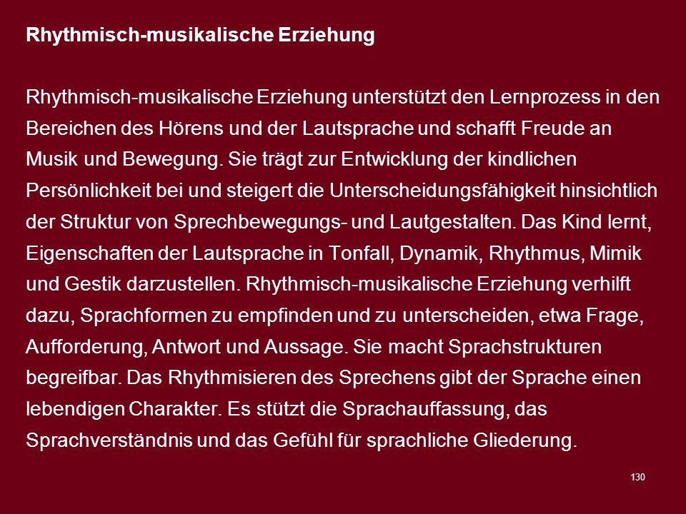 130 Rhythmisch-musikalische Erziehung Rhythmisch-musikalische Erziehung unterstützt den Lernprozess in den Bereichen des Hörens und der Lautsprache un