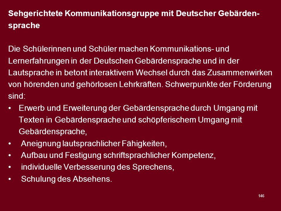 146 Sehgerichtete Kommunikationsgruppe mit Deutscher Gebärden- sprache Die Schülerinnen und Schüler machen Kommunikations- und Lernerfahrungen in der