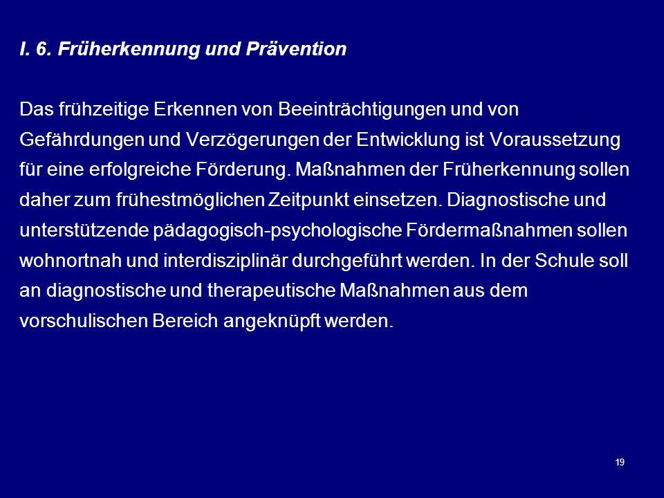 19 I. 6. Früherkennung und Prävention Das frühzeitige Erkennen von Beeinträchtigungen und von Gefährdungen und Verzögerungen der Entwicklung ist Vorau