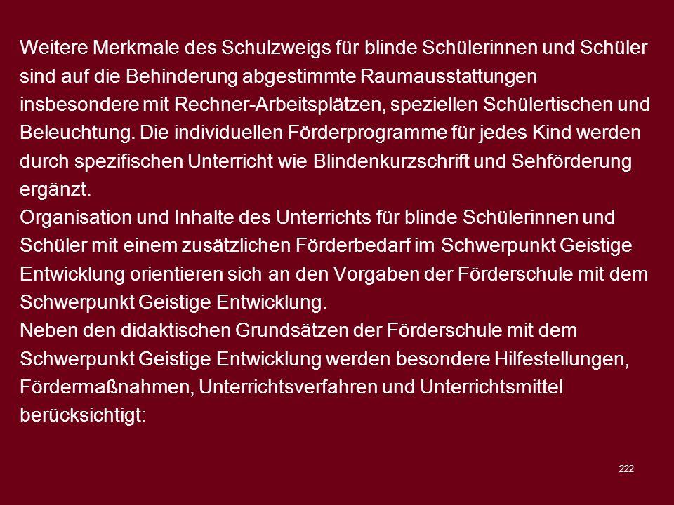 222 Weitere Merkmale des Schulzweigs für blinde Schülerinnen und Schüler sind auf die Behinderung abgestimmte Raumausstattungen insbesondere mit Rechn