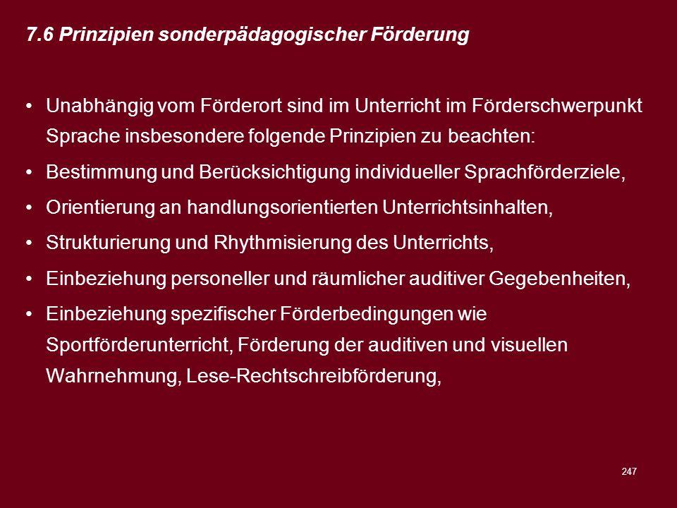 247 7.6 Prinzipien sonderpädagogischer Förderung Unabhängig vom Förderort sind im Unterricht im Förderschwerpunkt Sprache insbesondere folgende Prinzi