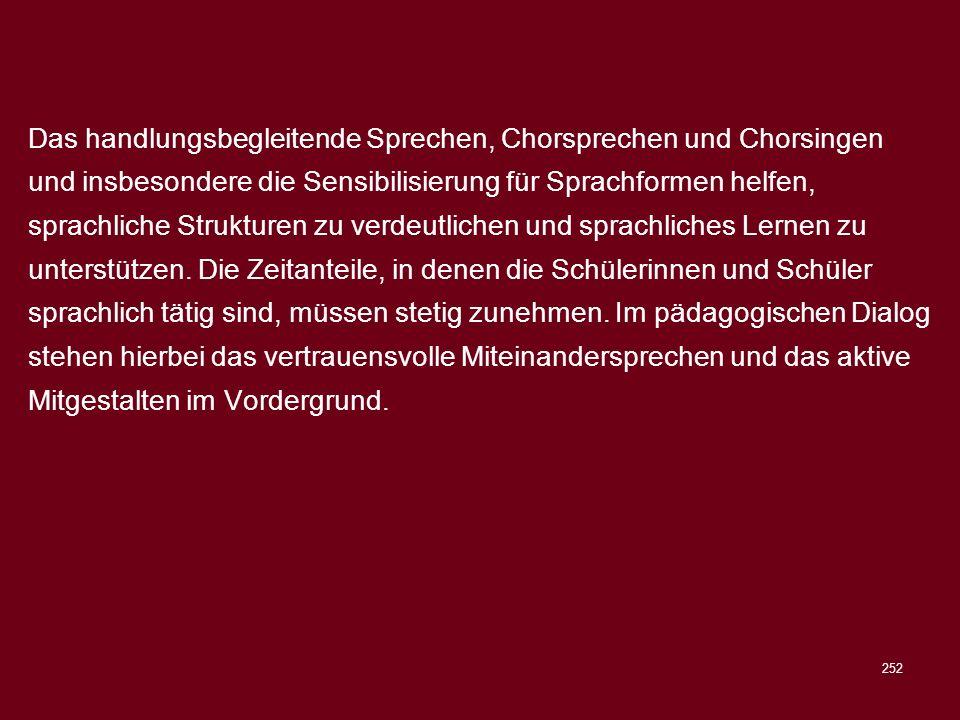 252 Das handlungsbegleitende Sprechen, Chorsprechen und Chorsingen und insbesondere die Sensibilisierung für Sprachformen helfen, sprachliche Struktur