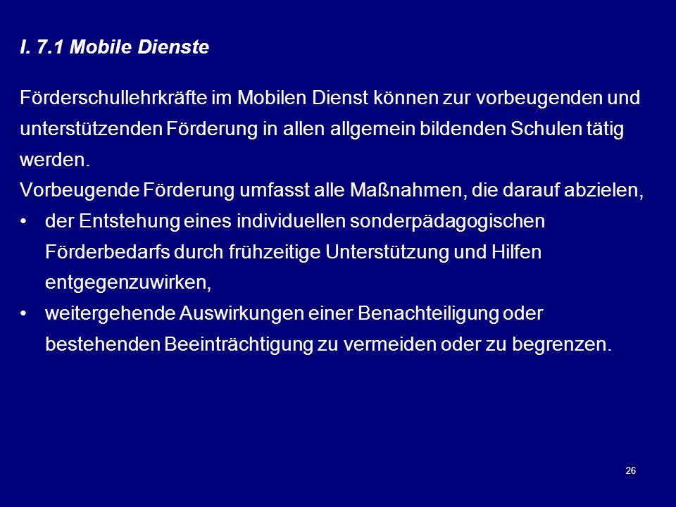 26 I. 7.1 Mobile Dienste Förderschullehrkräfte im Mobilen Dienst können zur vorbeugenden und unterstützenden Förderung in allen allgemein bildenden Sc