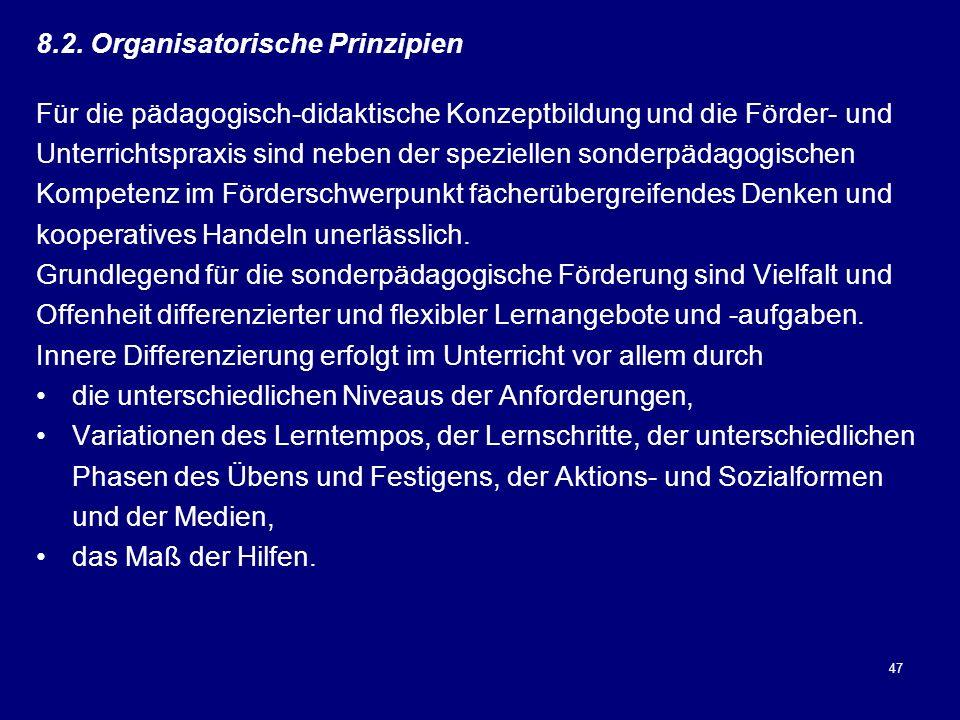 47 8.2. Organisatorische Prinzipien Für die pädagogisch-didaktische Konzeptbildung und die Förder- und Unterrichtspraxis sind neben der speziellen son