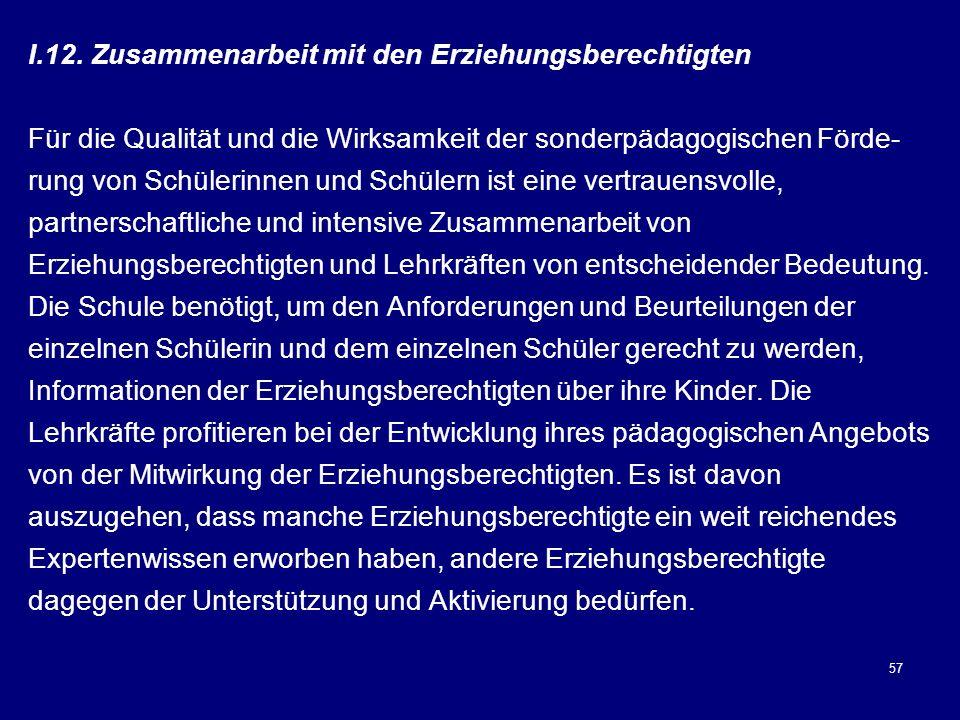 57 I.12. Zusammenarbeit mit den Erziehungsberechtigten Für die Qualität und die Wirksamkeit der sonderpädagogischen Förde- rung von Schülerinnen und S