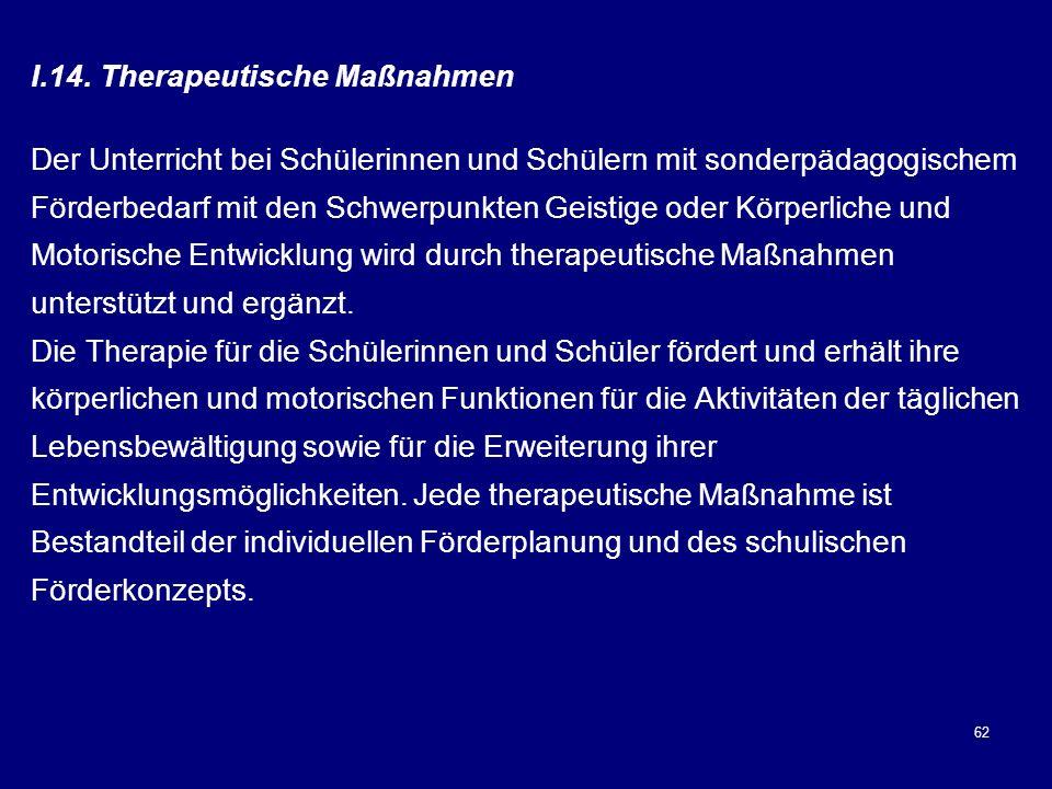 62 I.14. Therapeutische Maßnahmen Der Unterricht bei Schülerinnen und Schülern mit sonderpädagogischem Förderbedarf mit den Schwerpunkten Geistige ode