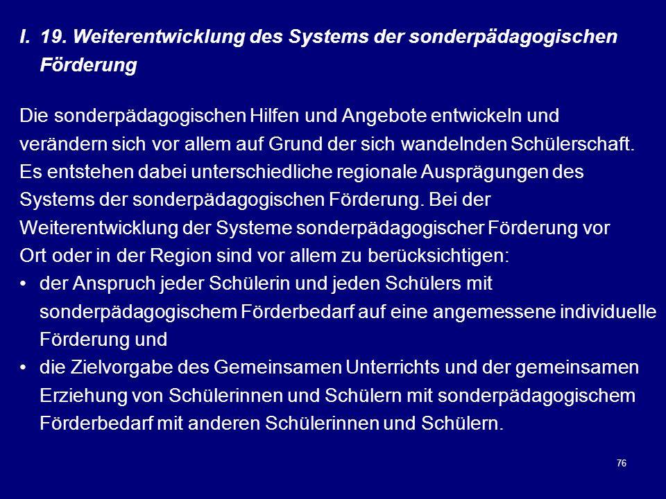 76 I.19. Weiterentwicklung des Systems der sonderpädagogischen Förderung Die sonderpädagogischen Hilfen und Angebote entwickeln und verändern sich vor