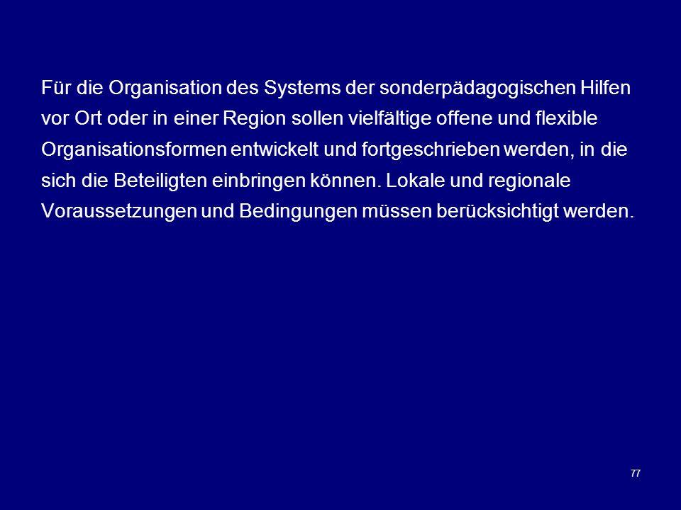 77 Für die Organisation des Systems der sonderpädagogischen Hilfen vor Ort oder in einer Region sollen vielfältige offene und flexible Organisationsfo